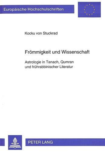 Frömmigkeit und Wissenschaft: Astrologie in Tanach, Qumran und frührabbinischer Literatur (Europäische Hochschulschriften / European University ... Universitaires Européennes, Band 572)