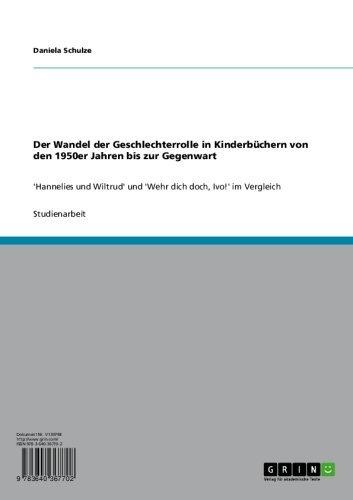 Der Wandel der Geschlechterrolle in Kinderbüchern von den 1950er Jahren bis zur Gegenwart: 'Hannelies und Wiltrud' und 'Wehr dich doch, Ivo!' im Vergleich