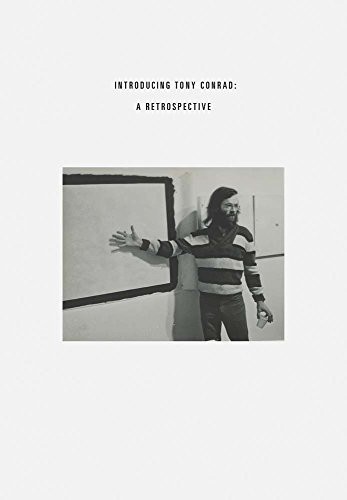 Introducing Tony Conrad: A Retrospective: Ausst.Kat. Albright-Knox Art Gallery, New York 2018 Massachusetts Institute of Technology's List Visual ... Art University of Pennsylvania 2019