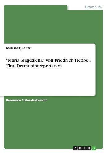 Maria Magdalena von Friedrich Hebbel. Eine Drameninterpretation