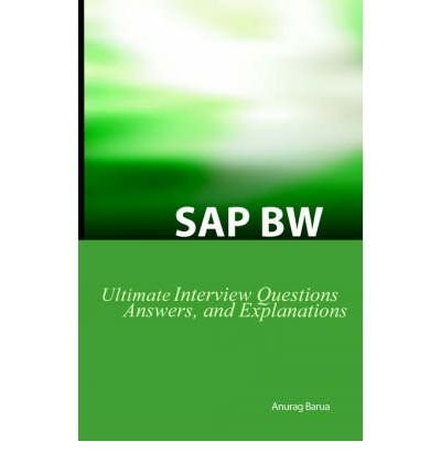 (SAP BW Ultimate Interview Questions, Answers, and Explanations: SAW BW Certification Review) By Anurag Barua (Author) Paperback on (Apr , 2006) par Anurag Barua