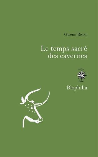 Le temps sacré des cavernes : De Chauvet à Lascaux, les hypothèses de la science par Gwenn Rigal