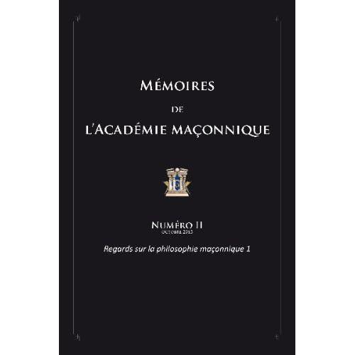 Mémoires de l'académie maçonnique, N° 2 : Regards sur la philosophie maçonnique : Tome 1