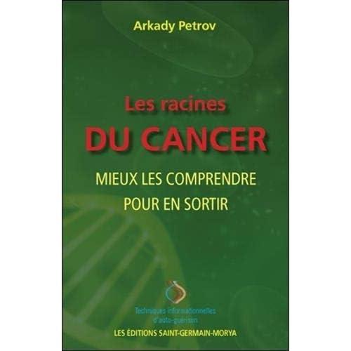Les racines du cancer - Mieux les comprendre pour en sortir