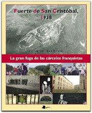 Fuerte de San Cristóbal, 1938: La gran fuga de las cárceles franquistas (Ganbara) por Félix Sierra