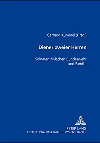 Diener zweier Herren: Soldaten zwischen Bundeswehr und Familie Diener Zweier Herren