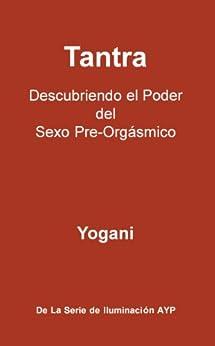 Tantra - Descubriendo el Poder del Sexo Pre-Orgásmico (La Serie De Iluminación AYP nº 3) (Spanish Edition) di [Yogani]