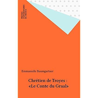 Chrétien de Troyes : «Le Conte du Graal» (Etudes littéraires t. 62)