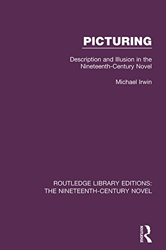 Picturing: Description and Illusion in the Nineteenth Century Novel: Volume 25 (Routledge Library Editions: The Nineteenth-Century Novel)