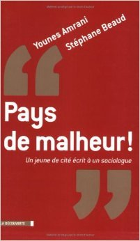 Pays de malheur ! : Un jeune de cit crit  un sociologue de Younes Amrani ,Stphane Beaud ( 7 octobre 2004 )