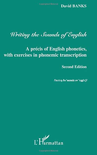 Writing the Sounds of English : A précis of English phonetics, with exercises in phonemic transcription