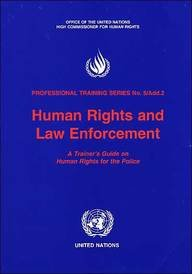 Human Rights and Law Enforcement: A Trainer's Guide on Human Rights for the Police (Professional Training Series) (Law Trainer Enforcement)