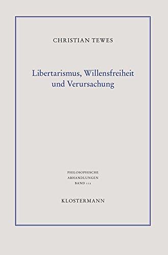 Libertarismus, Willensfreiheit und Verursachung (Philosophische Abhandlungen / Ab Band 118 herausgegeben von Dina Emundts, Holmer Steinfath und Tobias Rosefeldt, Band 112)