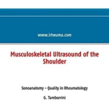 Musculoskeletal Ultrasound of the Shoulder: Sonoanatomy - Quality in Rheumatology by Giorgio Tamborrini (2013-12-27)