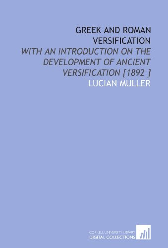 Greek and Roman Versification: With an Introduction on the Development of Ancient Versification [1892 ]
