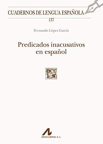 Predicados inacusativos en español (Cuadernos de lengua española) por Fernando López García