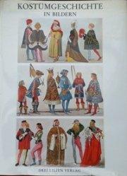Bildern. Eine Übersicht der Kostüme aller Zeiten und völker vom Altertum bis zur Neuzeit einschließlich der Volkstrachten Europas und der Trachten der außereuropäischen Länder. (Volkstrachten Europas)