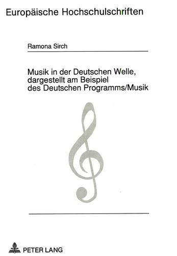 Musik in der Deutschen Welle, dargestellt am Beispiel des Deutschen Programms/Musik (Europäische Hochschulschriften / European University Studies / ... Musicology / Série 36: Musicologie, Band 82) (Bücher Trade-in-programm)