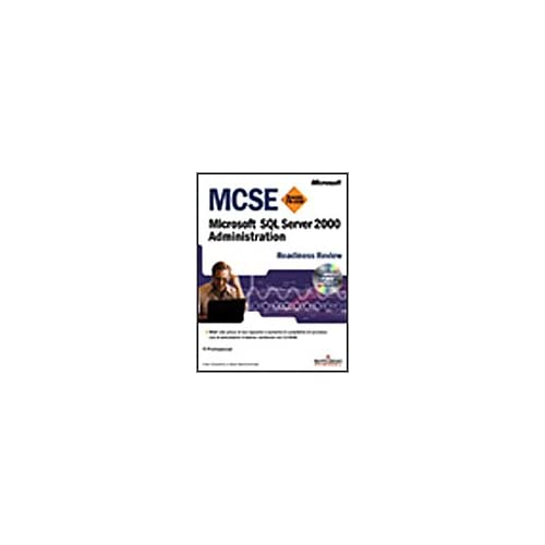 Mcse Readiness Review Esame 70-228 Microsoft Sql Server 2000. Administration. Con Cd-Rom