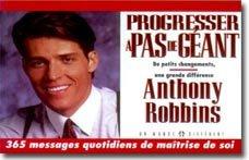Progresser à pas de géant : De petits changements, une grande différence 365 messages quotidiens de maîtrise de soi par Anthony Robbins