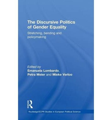 [ THE DISCURSIVE POLITICS OF GENDER EQUALITY: STRETCHING, BENDING AND POLICY-MAKING (ROUTLEDGE/ECPR STUDIES IN EUROPEAN POLITICAL SCIENCE) ] The Discursive Politics of Gender Equality: Stretching, Bending and Policy-Making (Routledge/ECPR Studies in European Political Science) By Lombardo Emanue ( Author ) May-2009 [ Hardcover ]