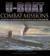 U-boat Combat Missions: The Pursuers and the Pursued - First-hand Accounts of U-boat Life and Operations