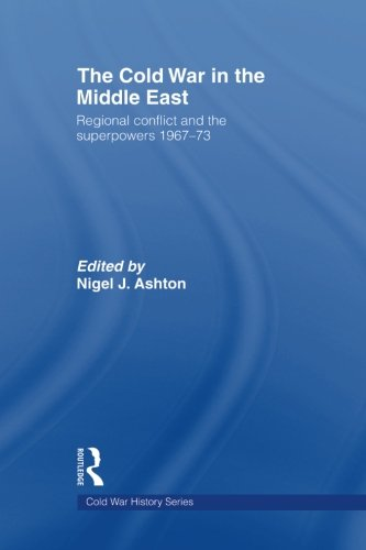 The Cold War in the Middle East: Regional Conflict and the Superpowers 1967-73 (Cold War History)