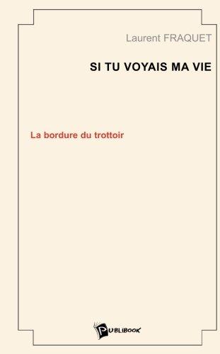Si tu voyais ma vie, tome 1 : La Bordure du trottoir par Laurent Fraquet