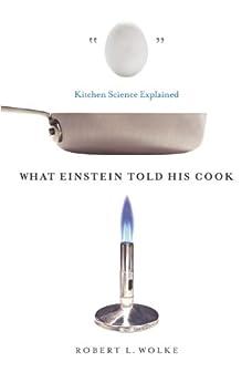 What Einstein Told His Cook: Kitchen Science Explained von [Wolke, Robert L.]