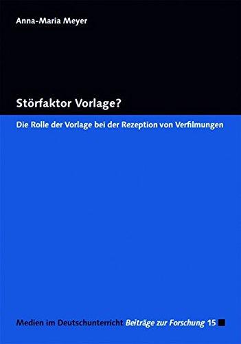 Störfaktor Vorlage?: Die Rolle der Vorlage bei der Rezeption von Verfilmungen (Medien im Deutschunterricht)