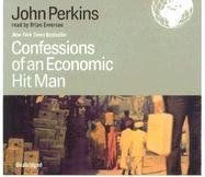 Confessions of an Economic Hit Man: Written by John Perkins, 2005 Edition, (Unabridged) Publisher: Blackstone Audiobooks [Audio CD]