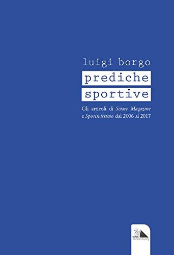 Prediche sportive. Gli articoli di «Sciare Magazine» e «Sportivissimo» dal 2006 al 2017