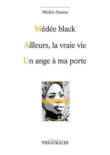 Médée black ; Ailleurs la vraie vie ; Un ange à ma porte