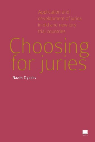 Choosing for Juries: Application and Development of Juries in Old and New Jury Trial Countries