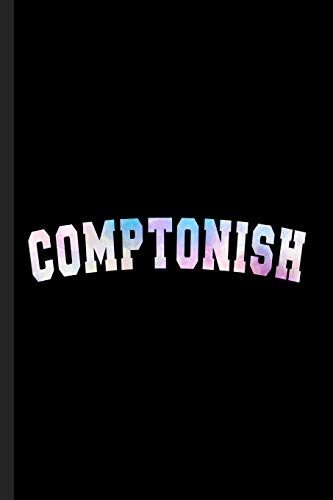 Comptonish: A Composition Book for Someone From the Compton, CA Suburbs - Ghetto Ca