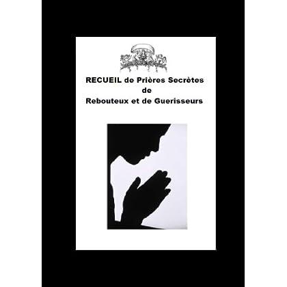RECUEIL DE PRIÈRES ANCIENNES ET  SECRÈTES DE GUÉRISON DES REBOUTEUX ET DES GUÉRISSEURS
