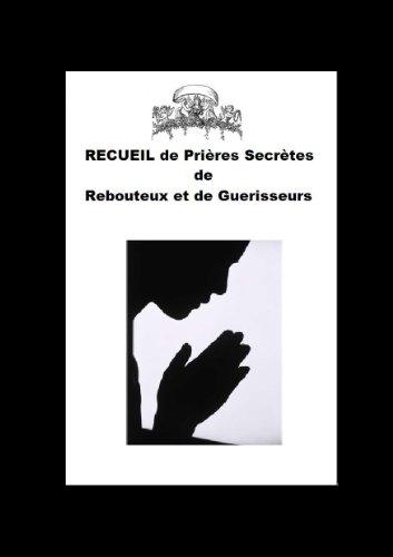 RECUEIL DE PRIÈRES ANCIENNES ET  SECRÈTES DE GUÉRISON DES REBOUTEUX ET DES GUÉRISSEURS par Jean LESOING