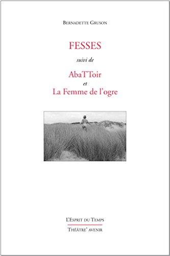 Fesses: Suivi de AbaTToir et La Femme de l'Ogre