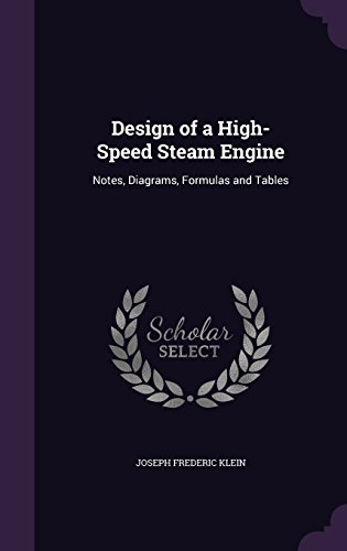 Design of a High-Speed Steam Engine: Notes, Diagrams, Formulas and Tables