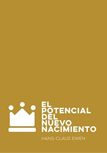 El potencial del nuevo nacimiento. (El creyente y la iglesia nº 1) (Spanish Edition)