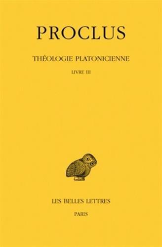 Théologie platonicienne, tome 3, livre 3 par André-Jean Proclus