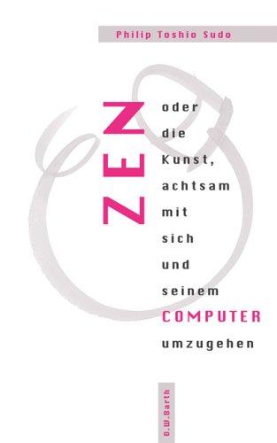 Zen oder die Kunst, achtsam mit sich und seinem Computer umzugehen (O. W. Barth im Scherz Verlag)