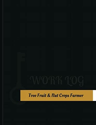 Tree Fruit & Nut Crops Farmer Work Log: Work Journal, Work Diary, Log - 131 pages, 8.5 x 11 inches
