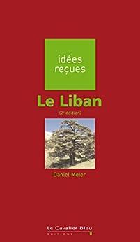 Le Liban: idées reçues sur le Liban par [Meier, Daniel]