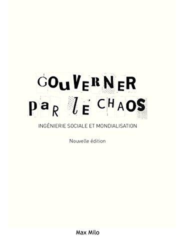 Gouverner par le chaos - Ingénierie sociale et mondialisation
