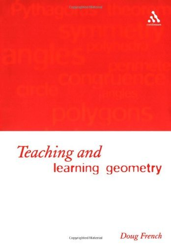 Teaching and Learning Geometry (Issues and Methods in Mathematical Educ) by Doug French (2004-12-01)