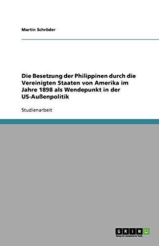 Die Besetzung der Philippinen durch die Vereinigten Staaten von Amerika im Jahre 1898 als Wendepunkt in der US-Außenpolitik