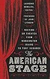 The American Stage: Writing on Theater from Washington Irving to Tony Kushner (Library of America) by John Lithgow (Foreword), Lawrence Senelick (Editor) (15-Apr-2010) Hardcover