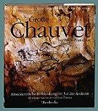 Grotte Chauvet bei Vallon-Pont-d'Arc: Altsteinzeitliche Höhlenkunst im Tal der Ardeche - Jean M Chauvet, Eliette Brunel-Deschamps, Christian Hillaire