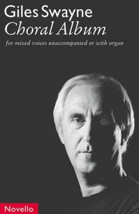Giles Swayne: Choral Album: For Mixed Voices Unaccompanied or with Organ